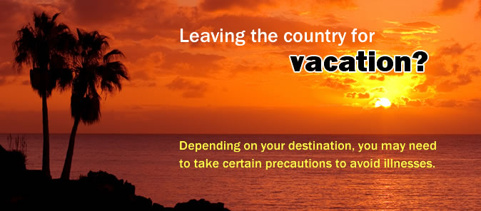 Vacation precautions and medications you should take.
